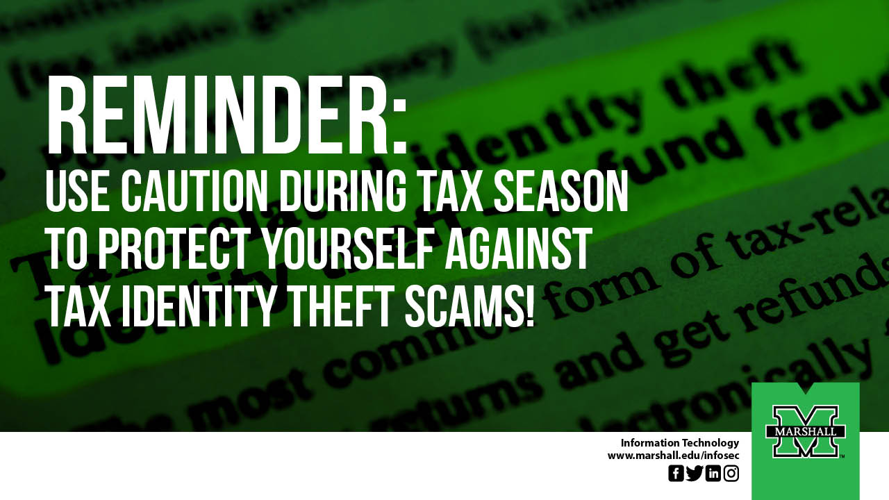 Reminder:  Use caution during tax season to protect yourself against tax identity theft scams!
